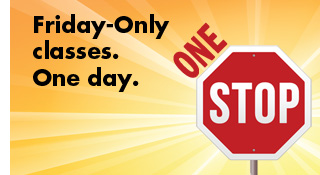 Friday-Only Classes. One Day. One Stop.