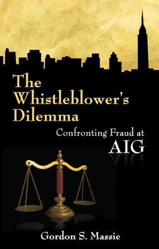 The Whistleblower's Dilemma Confronting Fraud at AIG Gordon S. Massie bookcover