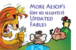 Aesop's (Oh SO Slightly) Updated Fables