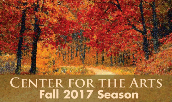 Center for the Arts - Fall 2017 Season