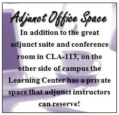 Adjunct Office Space In addition to the great adjunct suite and conference room in CLA-113, on the other side of campus the Learning Center has a private space that adjunct instructors can reserve!