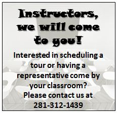 Instructors, we will come to you!  Interested in scheduling a tour or having a representative come by your classroom?  Please contact us at  281-312-1439