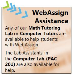 WebAssign Assistance Any of our Math Tutoring Lab or Computer Tutors are available to help students with WebAssign. The Lab Assistants in the Computer Lab (PAC 201) are also available for help.