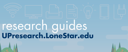 Browse our research guides at UPResearch.LoneStar.edu!