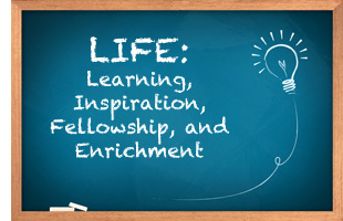 LIFE: Learning, Inspiration, Fellowship and Enrichment