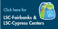 Click here for LSC-Fairbanks and LSC-Cypress Centers
