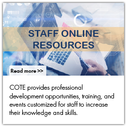COTE provides professional development opportunities, training, and events customized for staff to increase their knowledge and skills.