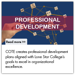 COTE creates professional development plans aligned with Lone Star College's goals to excel in organizational excellence.