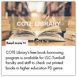 COTE Library's free book-borrowing program is available for LSC-Tomball faculty and staff to check out printed books in higher education PD genre.