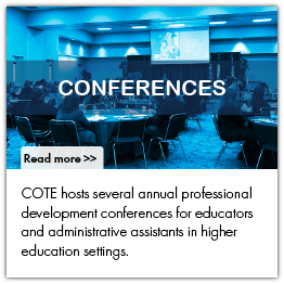 COTE hosts several annual professional development conferences for educators and administrative assistants in higher education settings.