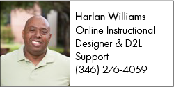 Contact Online Instructional Designer and D2L Support Harlan Williams at Harlan.S.Williams@lonestar.edu