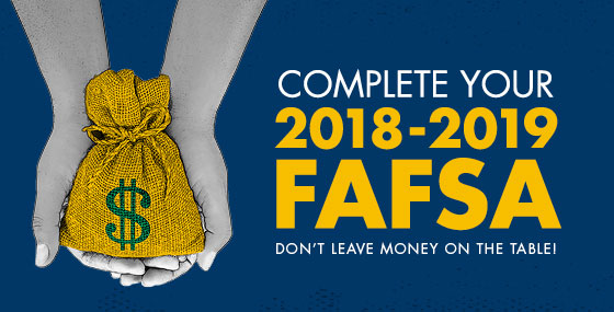 Complete your 2018-2019 FAFSA. Don't leave money on the table.