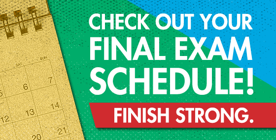 Check out your final exam schedule. Finish strong.